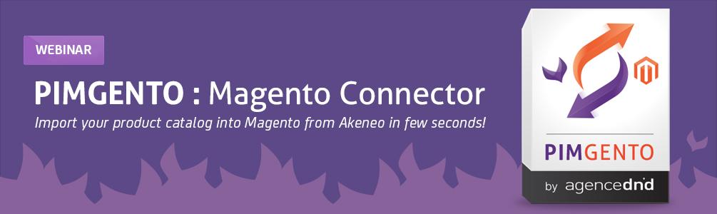 Webinar PIMGento - Connecteur Officiel entre Akeneo PIM et Magento